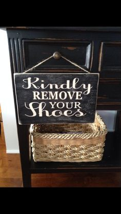 Kindly Remove your shoes    12x8 wood (1/2 thick)    Black background with off white lettering, all paint!    Slightly distressed, and sanded edges for a
