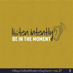 Especially important in a world where it's become so easy to lose ourselves in all the noise. #WaysToBeAModernDayGent