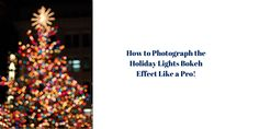Our tips will show you how to create your own bokeh using your holiday lights just in time for the holidays!