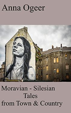 Moravian - Silesian Tales from Town & Country by Anna Marketa Ogeer et al., http://www.amazon.com/dp/B075PJB77F/ref=cm_sw_r_pi_dp_x_105XzbMHC8KN3