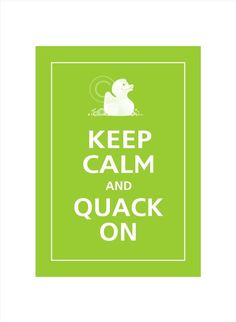 Rubber Duck Keep Calm and QUACK ON Print 5x7 Sour by PosterPop, $6.95