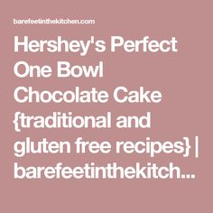 Hershey's Perfect One Bowl Chocolate Cake {traditional and gluten free recipes} | barefeetinthekitchen.com