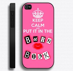 Keep Calm And Put It In The Burn... Mean girls!