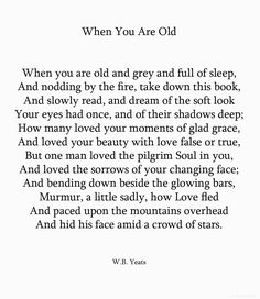 """""""my husband recited this to me by heart when he proposed"""" <-- this is one lucky pinner! Seriously, I think I would die if I was proposed to with a Yeats poem. Beautiful Poetry, Beautiful Words, Poem Quotes, Yeats Quotes, Yeats Poems, Literary Quotes, Pretty Words, English, Wise Words"""