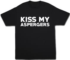 Kiss My Aspergers 100% preshrunk cotton Unisex fit for boys and girls Toddler…