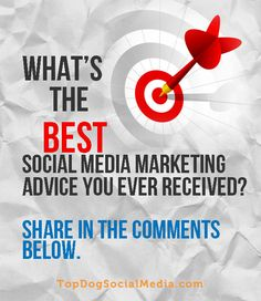 What's the best social media marketing advice you ever received? http://TopDogSocialMedia.com