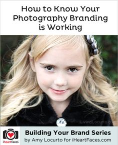 How to know your photography branding is working! Series by Amy Locurto for iHeartFaces.com  (this could apply to anything- not just photography businesses)