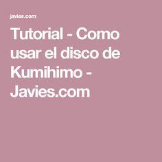 Tutorial - Como usar el disco de Kumihimo - Javies.com