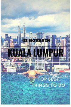 48 hours in Kuala Lumpur - TOP THINGS TO DO — Ani Anywhere
