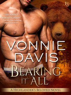 BEARING IT ALL by Vonnie Davis (Highlander's Beloved, #3) |On Sale: 10/27/2015 | Loveswept Contemporary Paranormal Romance | eBook | A Scottish hunter and a French secret agent find themselves on a collision course with danger—and irresistible desire—in Vonnie Davis's new bear-shifting Highlander novel, perfect for fans of Jennifer Ashley and Shelly Laurenston. | bear-shifter highlander Scottish spy romantic suspense fantasy