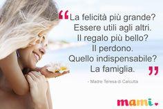 """""""La felicità più grande? Essere utili agli altri. Il regalo più bello? Il perdono. Quello indispensabile? La famiglia."""" - Madre Teresa di Calcutta"""