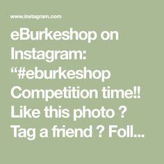 """eBurkeshop on Instagram: """"#eburkeshop  Competition time!! Like this photo ✅  Tag a friend ✅  Follow us✅  The winner will be announced on the  15th of August 2019"""" Competition Time, Follow Us, Tags, Instagram, Mailing Labels"""