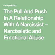 The Pull And Push In A Relationship With A Narcissist – Narcissistic and Emotional Abuse