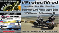 After months of work on our 2003 Harley Davidson 100th Anniversary VRSCA Vrod it time to unveil it publicly. We have chosen to do this at Trev Deeley's 20th Annual Show n Shine on June 12th at 1875 Boundary Rd in Vancouver between 10am and 3pm. This premier event attracts riders and motorcycle enthusiasts from all over the lower mainland. more at http://www.vridetv.com/projectvrod.html