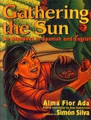 Gathering the Sun: An Alphabet In Spanish And English by Alma Flor Ada and Simon Silva, 1997
