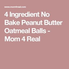 4 Ingredient No Bake Peanut Butter Oatmeal Balls - Mom 4 Real