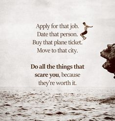 Apply for that job. Buy that plane ticket. Move to that city. Do all the things that scare you, because they're worth it. Life Advice, Good Advice, Great Quotes, Quotes To Live By, Awesome Quotes, Daily Quotes, Quotations, Qoutes, Motivational Quotes