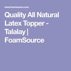 Quality All Natural Latex Topper - Talalay | FoamSource
