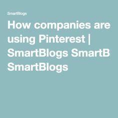 How companies are using Pinterest | SmartBlogs SmartBlogs