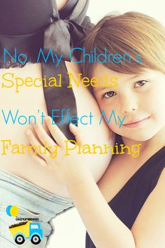 When people learn of our children's special needs, they often ask if we will stop having children because of it. What if they have special needs?