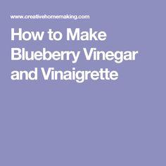 How to Make Blueberry Vinegar and Vinaigrette