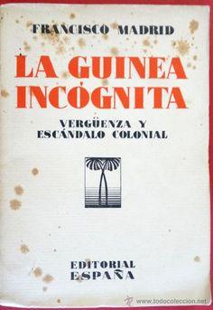 """LIBRO: """"La Guinea Incógnita. Verguenza y Escándalo Colonial"""". Francisco Madrid"""