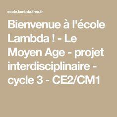 Bienvenue à l'école Lambda ! - Le Moyen Age - projet interdisciplinaire - cycle 3 - CE2/CM1