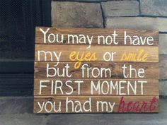 Pallet Sign (TOXIN FREE).  Adoption.  You may not have my eyes or smile but from the first moment you had my heart. Approx. 14 in x 16 in on Etsy, $30.00