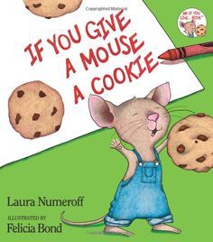 Amazon.com: If You Give a Mouse a Cookie (If You Give...) (0000060245861): Laura Joffe Numeroff, Felicia Bond: Books