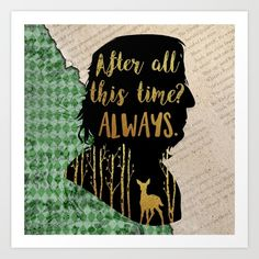 After all this time? Always. Snape gets me in the feels <3