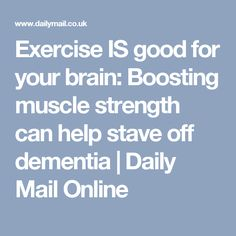 Exercise IS good for your brain: Boosting muscle strength can help stave off dementia   Daily Mail Online
