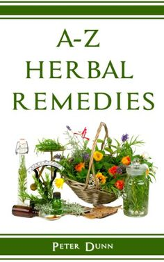 FREE TODAY    A-Z of Herbal Remedies: Herbal remedies that have been used successfully for generations to treat numerous common ailments. - Kindle edition by Peter Dunn. Health, Fitness & Dieting Kindle eBooks @ Amazon.com.