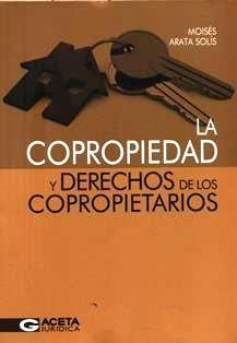 La copropiedad y derechos de los copropietarios / Moisés Arata Solís. 346.41 A65C