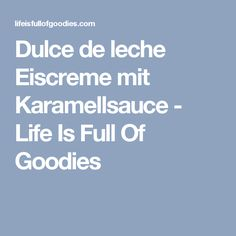 Dulce de leche Eiscreme mit Karamellsauce - Life Is Full Of Goodies