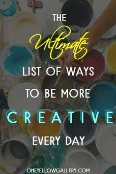 The Ultimate List Of Ways To Be More Creative Every Day