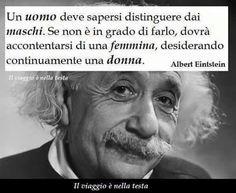 A man must be able to distinguish from males. if it is unable to do so he will have to settle for a female, a woman desiring continuously. A. Einstein re-pinned https://www.pinterest.com/alliena210/