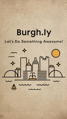 """""""There's an app for that!"""" Burgh.ly is everything that's awesome about Pittsburgh, right in your pocket. An always fresh and lively list of things to eat, drink and do in the 'Burgh from the editors of Pittsburgh Magazine."""