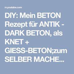 DIY: Mein BETON Rezept Für ANTIK   DARK BETON, Als KNET + GIESS BETON;zum SELBER  MACHEN How To   YouTube