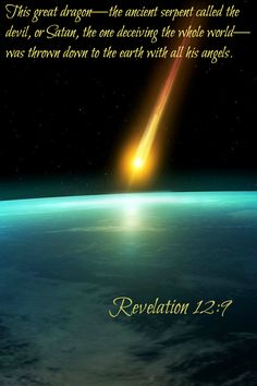 Revelation 12:9 This great dragon—the ancient serpent called the devil, or Satan, the one deceiving the whole world—was thrown down to the earth with all his angels.