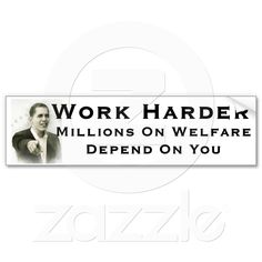 We Cant All Be On Welfare Bumper Sticker Be Happy Im Republican Anti Liberal