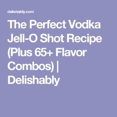 The Perfect Vodka Jell-O Shot Recipe (Plus 65+ Flavor Combos)   Delishably
