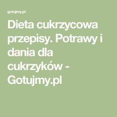 Dieta cukrzycowa przepisy. Potrawy i dania dla cukrzyków - Gotujmy.pl Food Art, Diabetes, Food And Drink, Tasty, Math Equations, Cooking, Health, Fitness, Essen