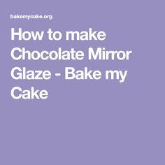 How to make Chocolate Mirror Glaze - Bake my Cake