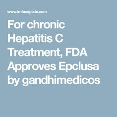For chronic Hepatitis C Treatment, FDA Approves Epclusa by gandhimedicos