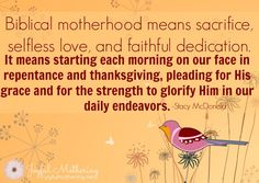 """We are to come """"just as we are"""" to Jesus.  But He doesn't leave us that way.  Pursuing intentional Biblical motherhood means pursuing all of the change that God has in store for us as He makes us into the wives, the mothers, the people He's created us to be!"""