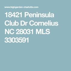 18421 Peninsula Club Dr Cornelius NC 28031 MLS 3303591