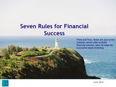 Can you make money with common sense rules? YES. seven-rules-for-financial-success by Floyd Saunders via Slideshare
