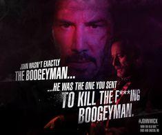 """John wasn't the boogeyman. He was the one you sent to kill the f***ing boogeyman."" -John Wick"