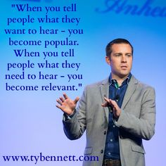"""""""When you tell people what they want to hear – you become popular.  When you tell people what they need to hear – you become relevant."""" #influence #leadership"""