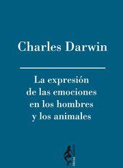 """Primera de cubierta de """"La expresión de las emociones en los hombres y los animales""""; Charles Darwin (librosAMARES, 2010)"""